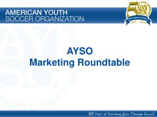 AYSO  Marketin g Roundtable