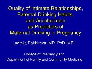 Ludmila Bakhireva, MD, PhD, MPH College of Pharmacy and
