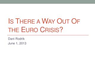 Is There a Way Out Of the Euro Crisis?