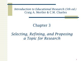 Chapter 3 Selecting, Refining, and Proposing a Topic for Research