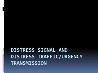 Distress Signal and Distress Traffic/Urgency Transmission