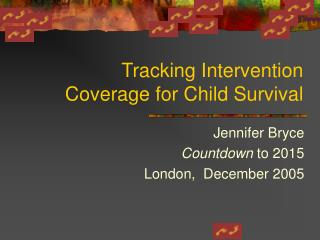 Tracking Intervention Coverage for Child Survival