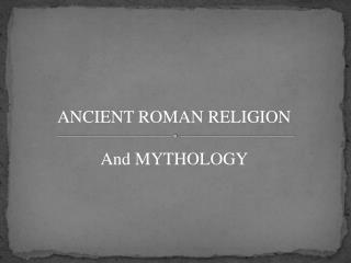 ANCIENT ROMAN RELIGION And MYTHOLOGY