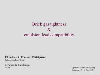 Brick gas tightness & emulsion-lead compatibility