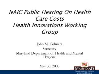 NAIC Public Hearing On Health Care Costs Health Innovations Working Group