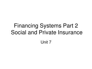 Financing Systems Part 2  Social and Private Insurance