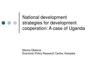 National development strategies for development cooperation: A case of Uganda