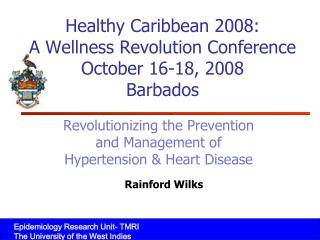 Healthy Caribbean 2008: A Wellness Revolution Conference October 16-18, 2008 Barbados