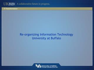 Re-organizing Information Technology University at Buffalo