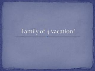 Family of 4 vacation!