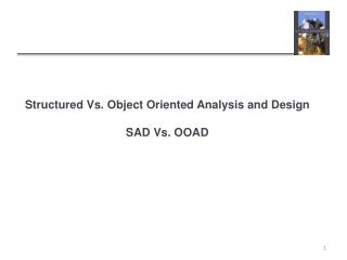 Structured Vs. Object Oriented Analysis and Design SAD Vs. OOAD