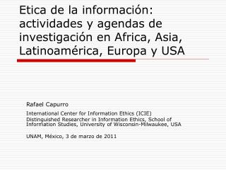 Rafael Capurro International Center for Information Ethics (ICIE)