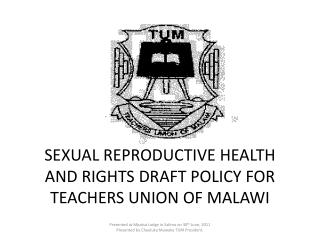 SEXUAL REPRODUCTIVE HEALTH AND RIGHTS DRAFT POLICY FOR TEACHERS UNION OF MALAWI