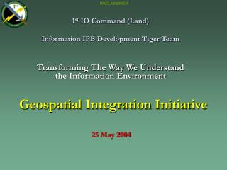 1 st  IO Command (Land) Information IPB Development Tiger Team