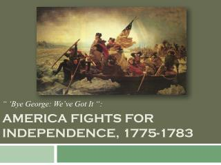 America fights for independence, 1775-1783