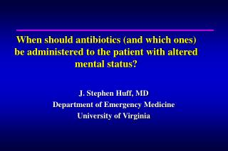 When should antibiotics (and which ones) be administered to the patient with altered mental status?
