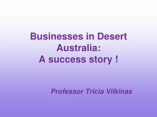 Businesses in Desert Australia: A success story !