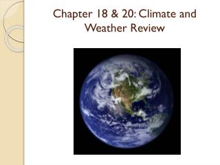 Chapter  18 & 20 : Climate and Weather  Review
