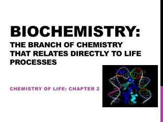 Biochemistry: The branch of chemistry that relates directly to life processes
