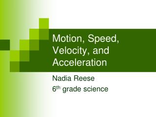 Motion, Speed, Velocity, and Acceleration