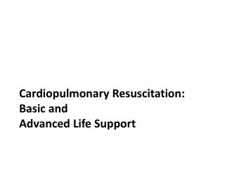 Cardiopulmonary  Resuscitation:  Basic and Advanced Life Support