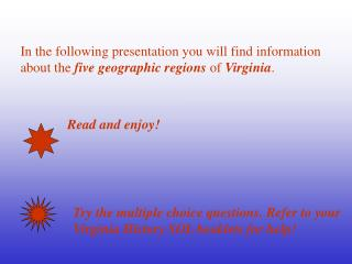 In the following presentation you will find information  about the  five geographic regions  of  Virginia .