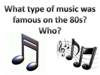 What type of music was famous on the 80s? Who?