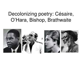 Decolonizing poetry: Césaire , O'Hara, Bishop, Brathwaite