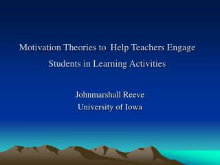 Motivation Theories to Help Teachers Engage Students in Learning Activities