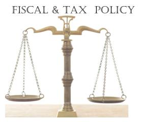 Fiscal  & TAX   Policy
