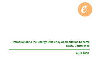 Introduction to the Energy Efficiency Accreditation Scheme EAUC Conference
