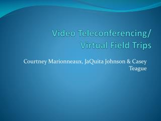 Video Teleconferencing/ Virtua l  Field Trips