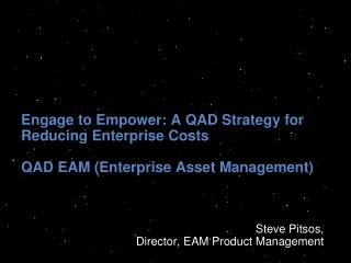 Engage to Empower: A QAD Strategy for Reducing Enterprise Costs QAD EAM (Enterprise Asset Management)