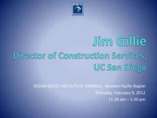 Jim Gillie Director  of Construction Services, UC San Diego