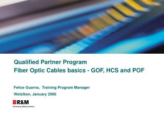 Qualified Partner Program Fiber Optic Cables basics - GOF, HCS and POF
