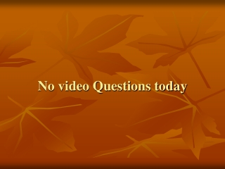 No video Questions today