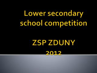 Lower  secondary school competition ZSP ZDUNY  2012