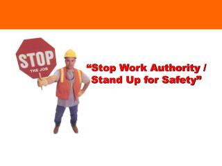 """Stop Work Authority / Stand Up for Safety"""