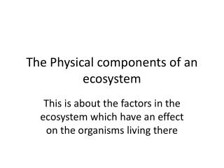 The Physical components of an ecosystem