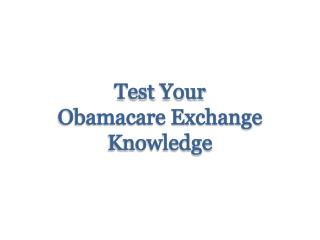 Test  Your  Obamacare Exchange Knowledge