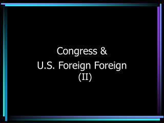 Congress &  U.S. Foreign Foreign (II)