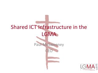 Shared ICT Infrastructure in the LGMA