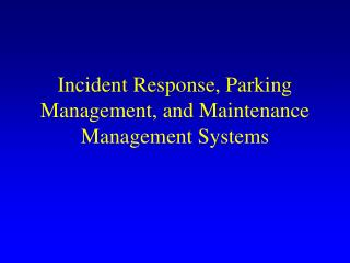 Incident Response, Parking Management, and Maintenance Management Systems