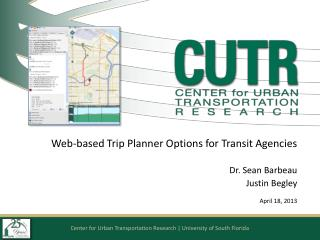 Web-based Trip Planner Options for Transit Agencies Dr. Sean Barbeau Justin Begley April 18, 2013