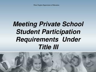 Meeting Private School Student Participation Requirements  Under             Title III