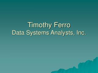 Timothy Ferro Data Systems Analysts, Inc.