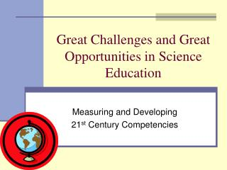 Great Challenges and Great Opportunities in Science Education