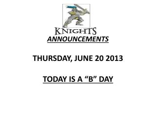 "ANNOUNCEMENTS  THURS DAY , JUNE 20 2013 TODAY IS A ""B"" DAY"