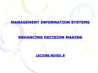 MANAGEMENT INFORMATION SYSTEMS ENHANCING DECISION MAKING LECTURE NOTES  8
