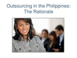 Outsourcing in the Philippines:  The Rationale